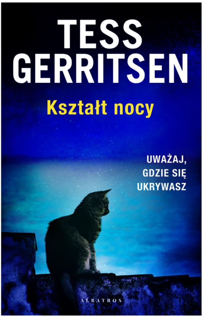 """Nie dla fanów cyklu thrillerów autorki. """"Kształt nocy"""" Tess Gerritsen. Recenzja."""