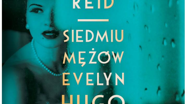 """Kulisy i koszty sławy. """"Siedmiu mężów Evelyn Hugo"""" Taylor Jenkins Reid. Recenzja."""